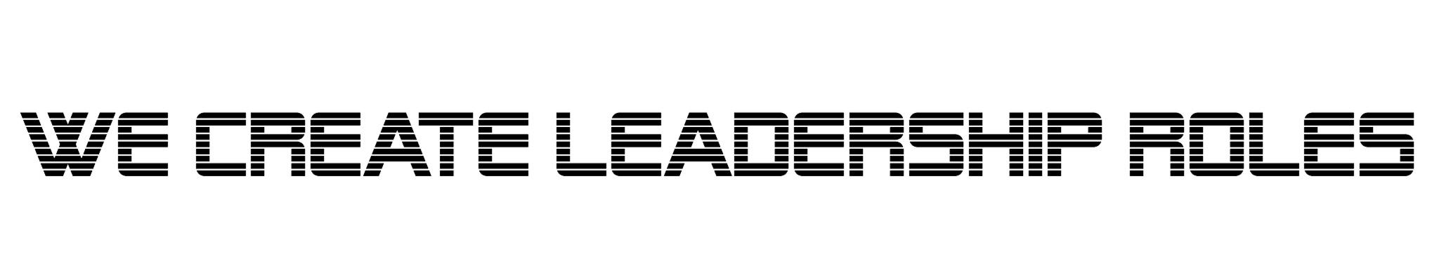 We Create Leadership Roles