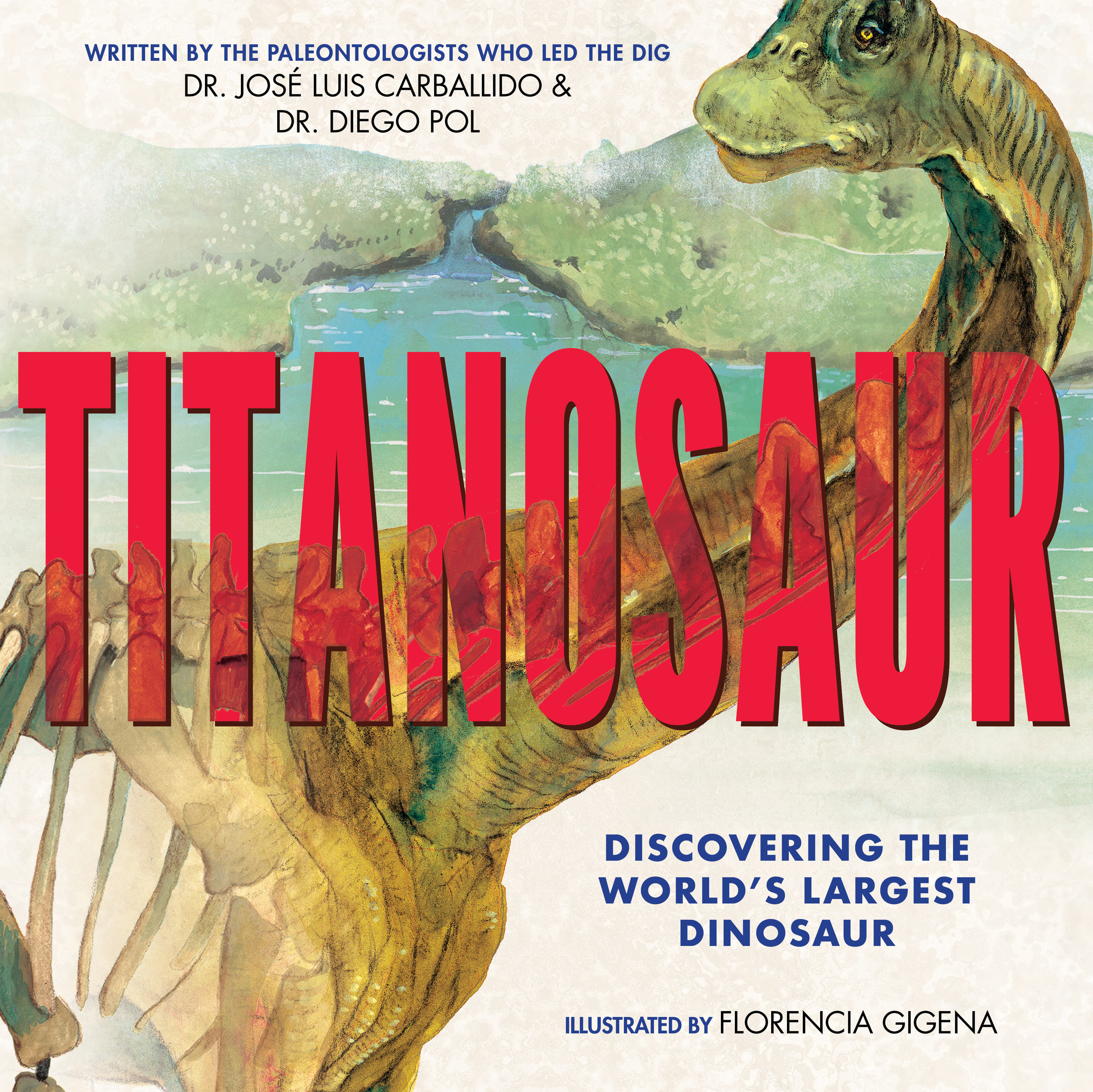TITANOSAUR Discovering the World's Largest Dinosaur by José Luis Carballido, Diego Pol, and Florencia Gigena