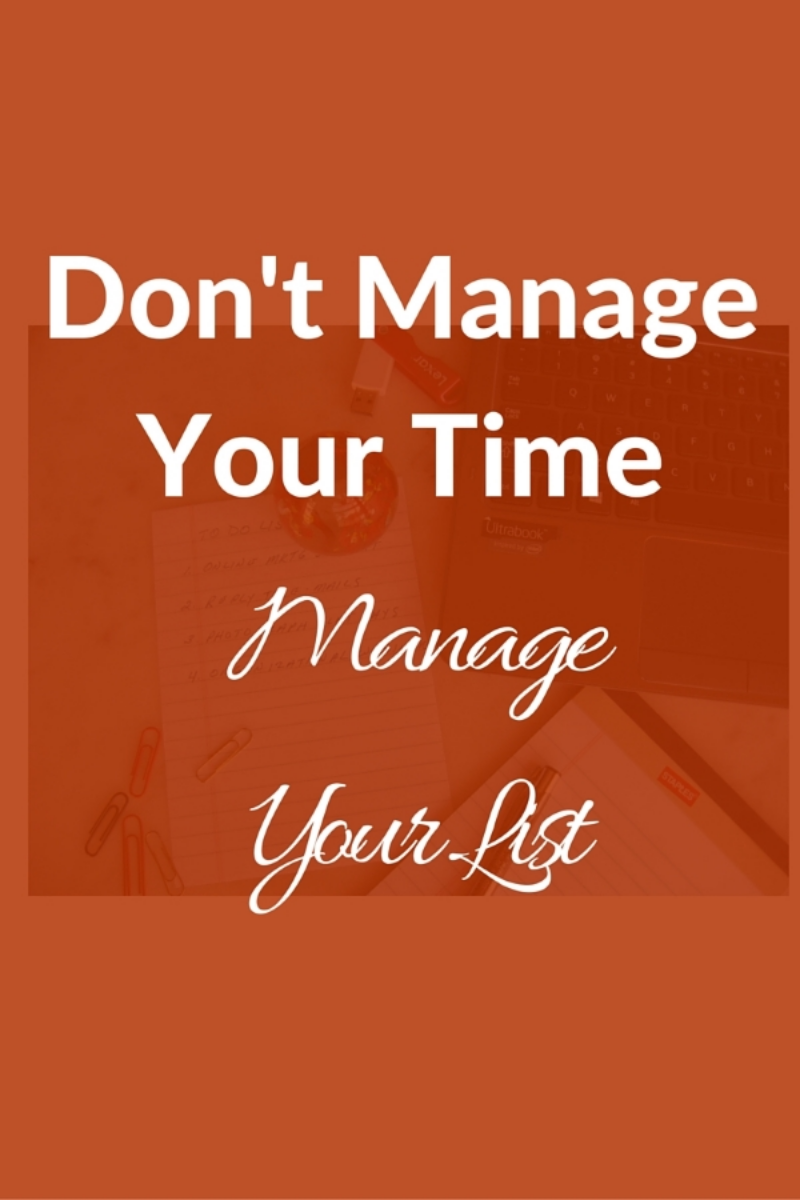 Don't Manage Your Time Manage Your List