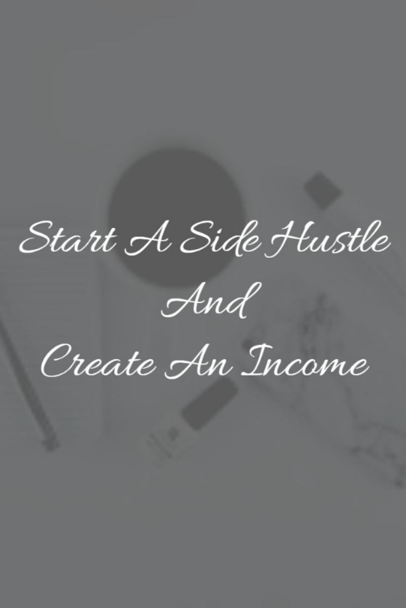 Start A Side Hustle And Create An Income