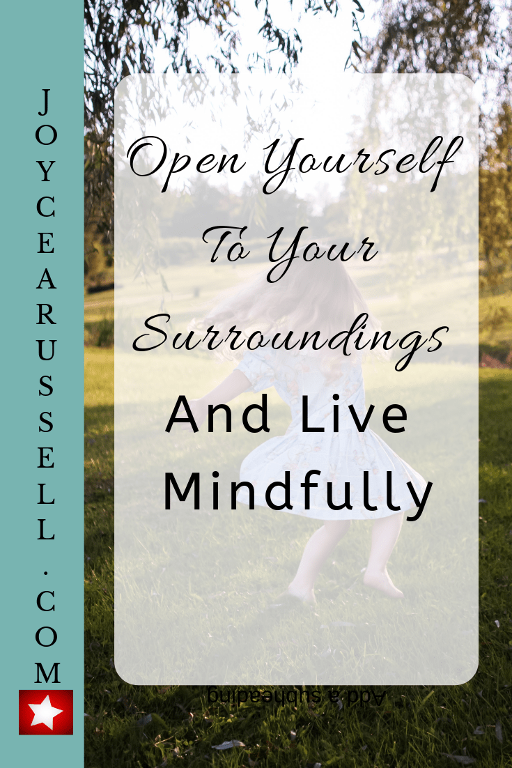 Open yourself to your surroundings and live mindfully.png