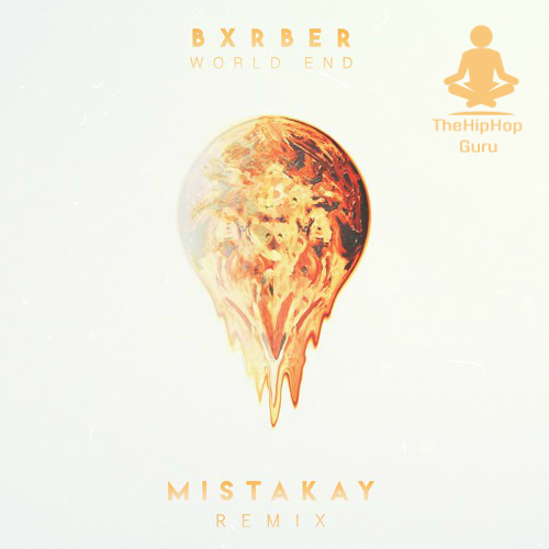 BXRBER - World End (MistaKay Remix)  x THHGURU
