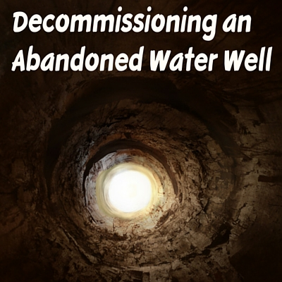 Decommissioning an Abandoned Water Well Is The Law IN NH & MA