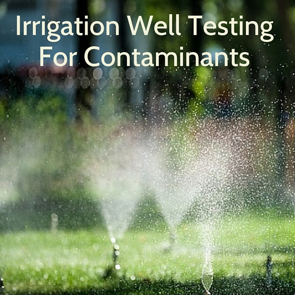 Irrigation Well Testing For Contaminants
