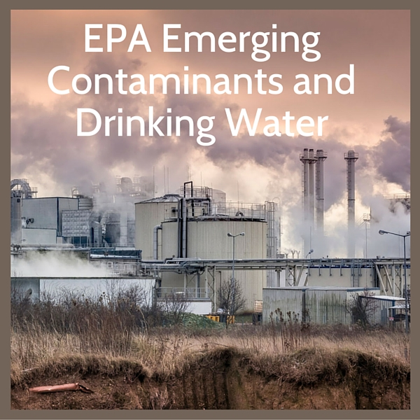 The EPA's emerging contaminants and drinking water