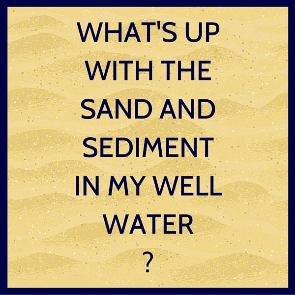 Sand and sediment in well water