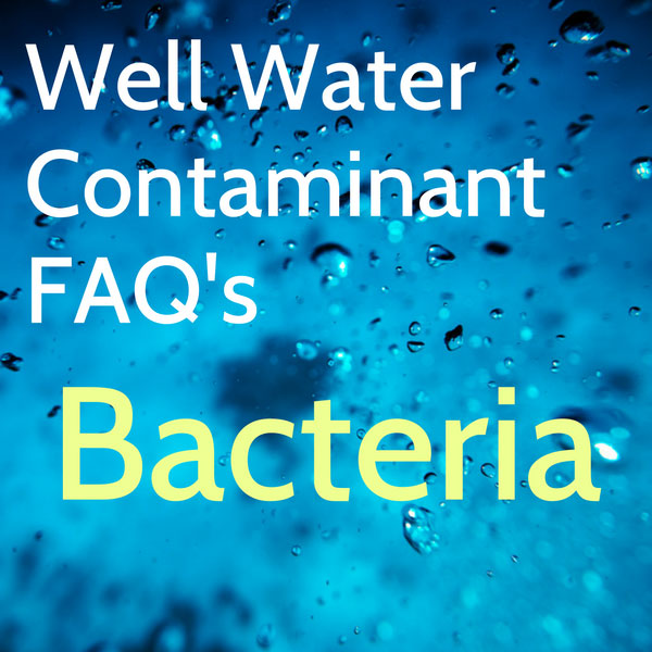 Frequently asked questions about bacteria contamination in well water.