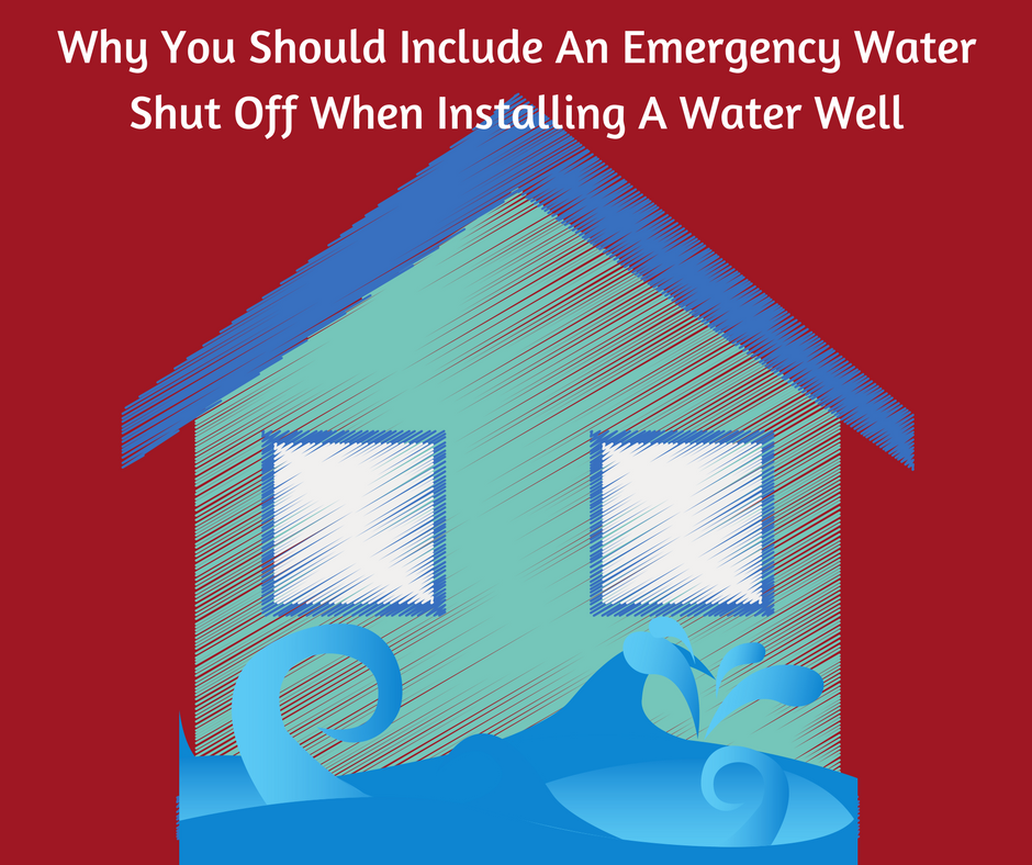 Why You Should Include An Emergency Water Shut Off When Installing A Water Well
