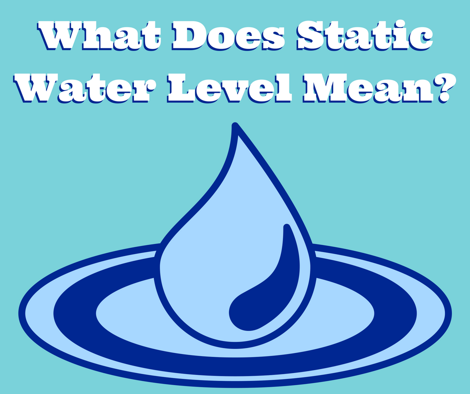 What Does Static Water Level Mean?