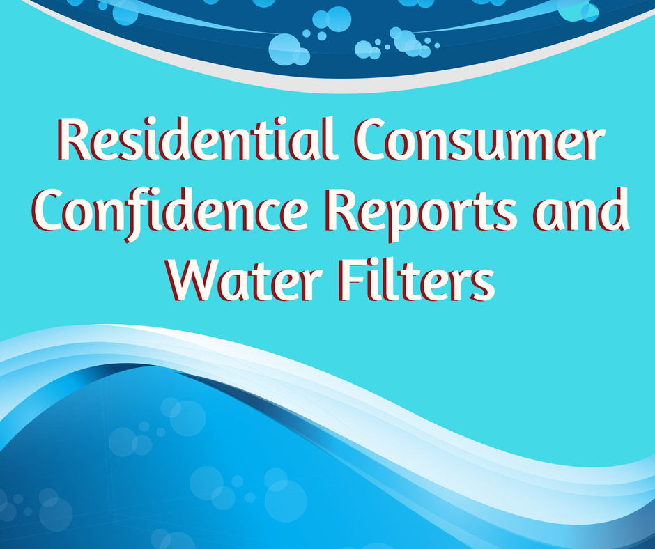 Residential Consumer Confidence Reports and Water Filters