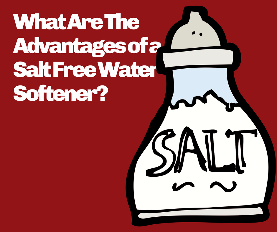 What Are The Advantages of a Salt Free Water Softener?