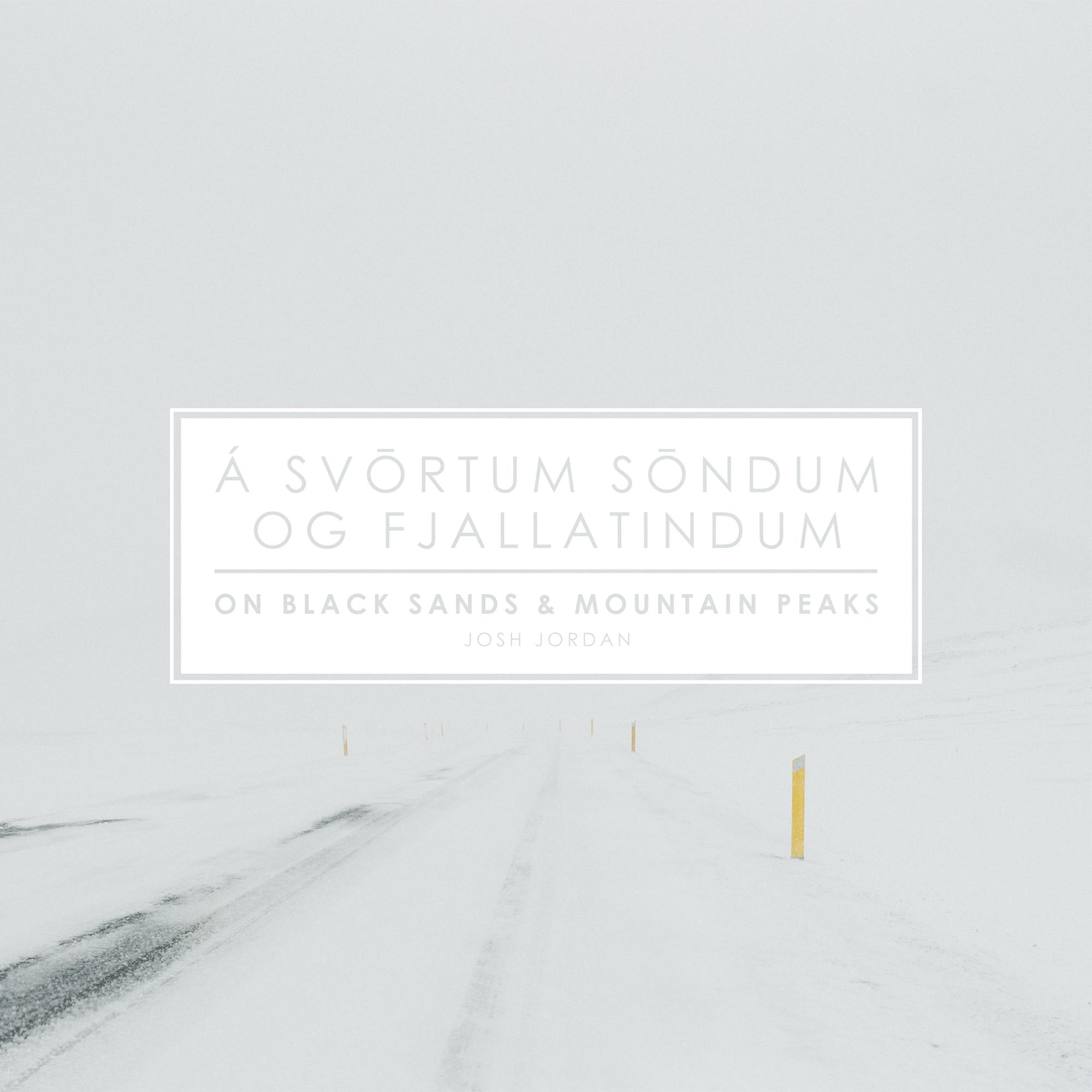 Á Svōrtum Sōndum og Fjallatindum/On Black Sands & Mountain Peaks