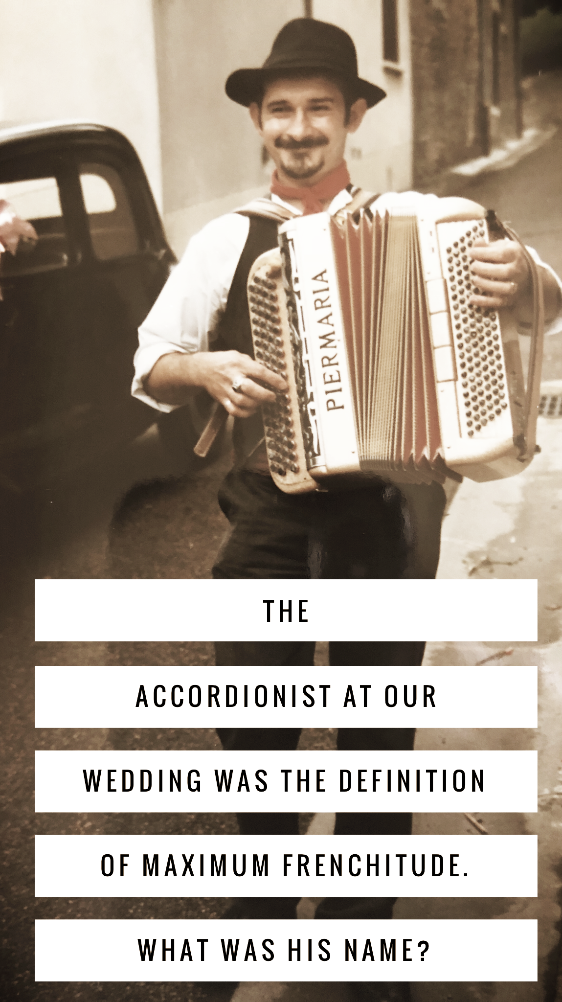 Question #1 in the Wedding Weekend Contest. This is an actual photo of our actual wedding accordionist. I  merde  you not.