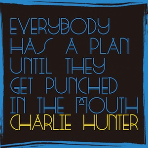 charlie-hunter-everybody-has-plan-2016