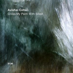 avishai-cohen-cross-my-palm-with-silver