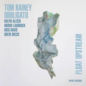 tom-rainey-obbligato-float-upstream.jpg