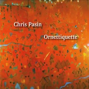 chris-pasin-ornettiquette.jpg