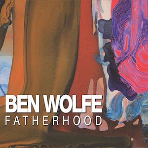 ben-wolfe-fatherhood.jpg