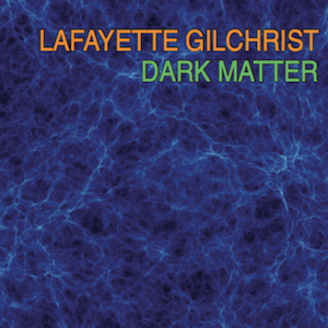 lafayette-gilchrist-dark-matter.png