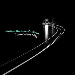joshua-redman-come-what-may.jpg