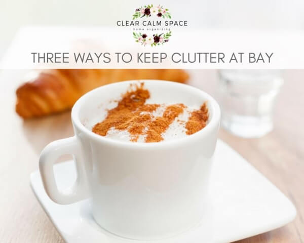 Three-Ways-to-Keep-Clutter-At-Bay.jpg