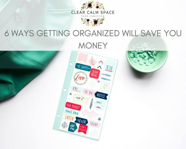 6-ways-getting-organized-will-save-you-money.jpg