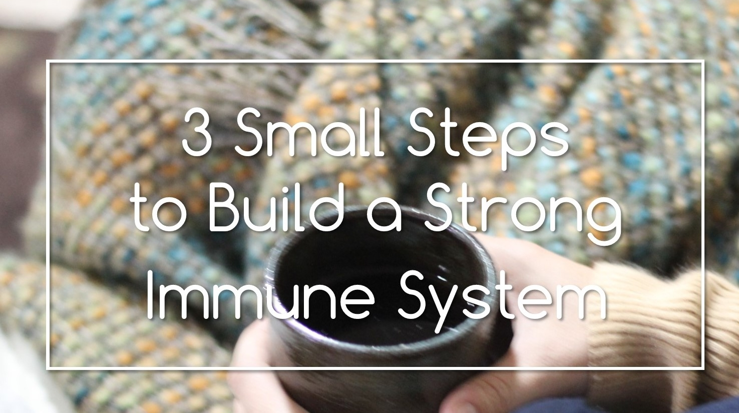3 small steps to build a strong immune system.jpg