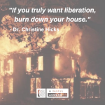 _If you truly want liberation, burn down your house._.png
