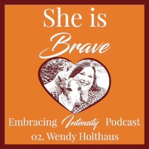 """~ Embracing Intensity Podcast ep. 02: Relieving the Terror of """"The Void"""" with Wendy Holthaus"""