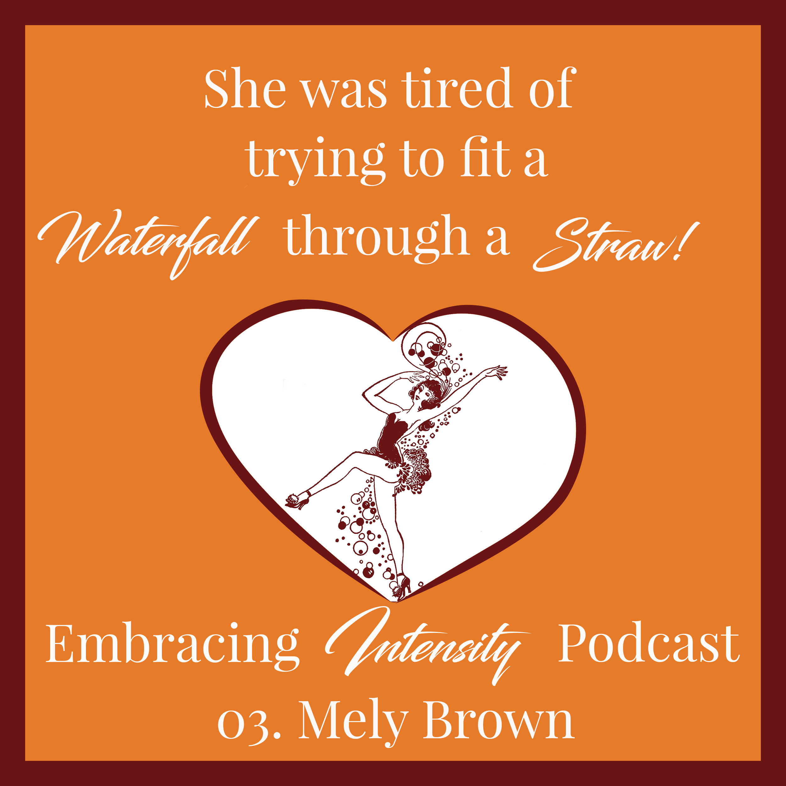 She was tired of trying to fit a waterfall through a straw. Embracing Intensity Podcast ep. 03: Self-Care for the Highly Sensitive Woman with Mely Brown