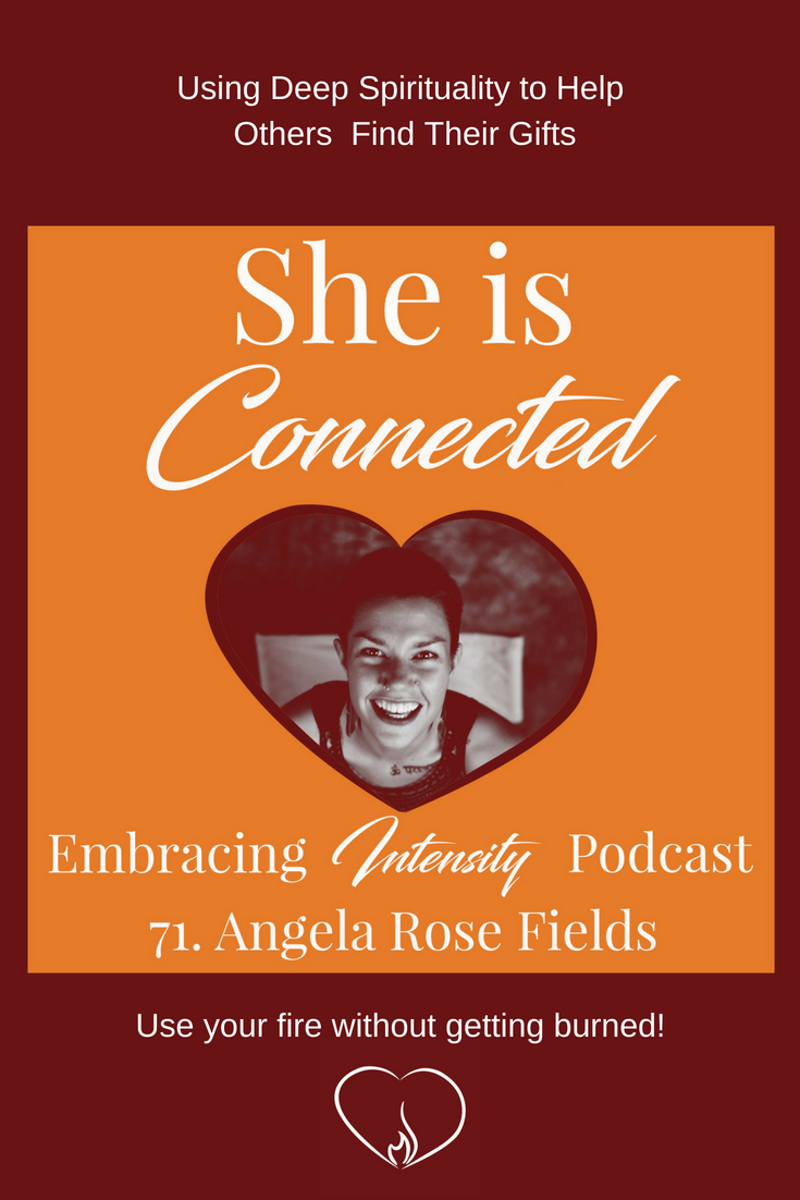 Using Deep Spirituality to Help Others Find Their Gifts - Embracing Intensity Podcast ep. 71 with Angela Rose Fields
