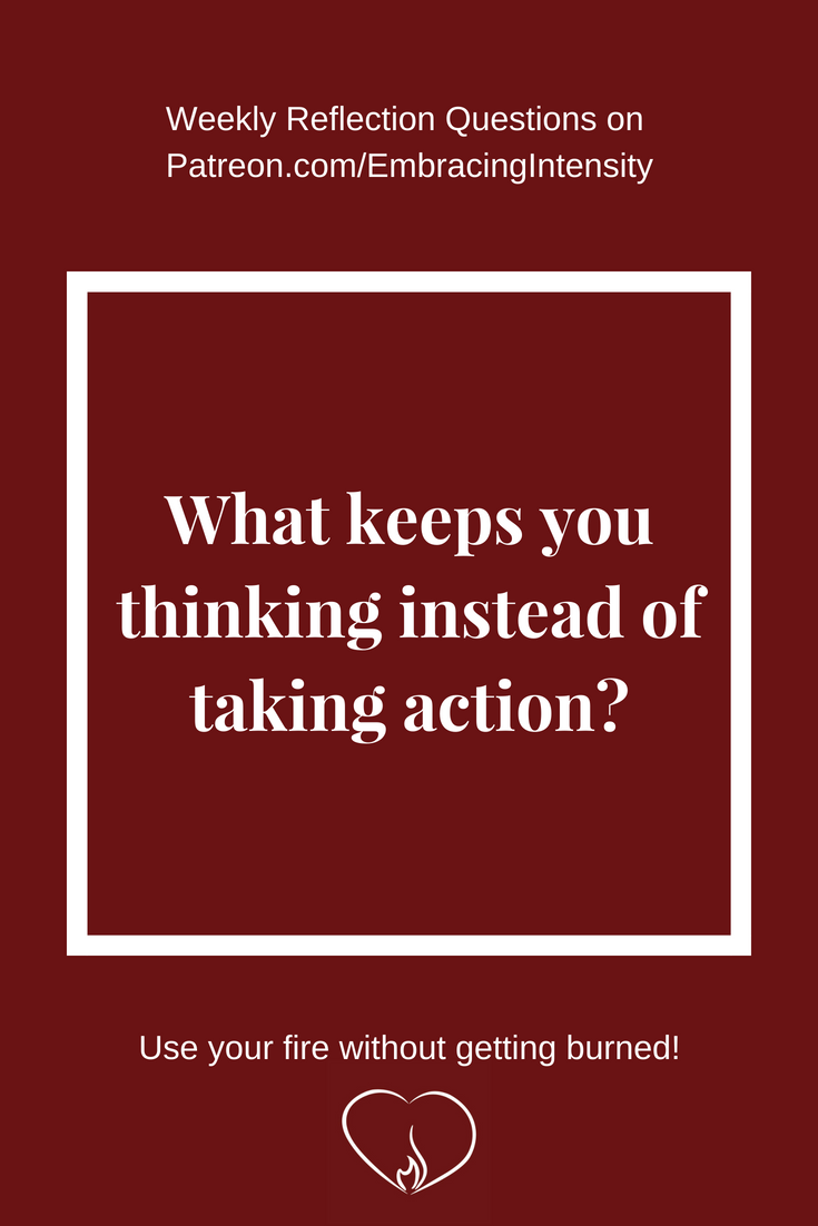 Weekly Reflection Questions - What keeps you thinking instead of taking action?