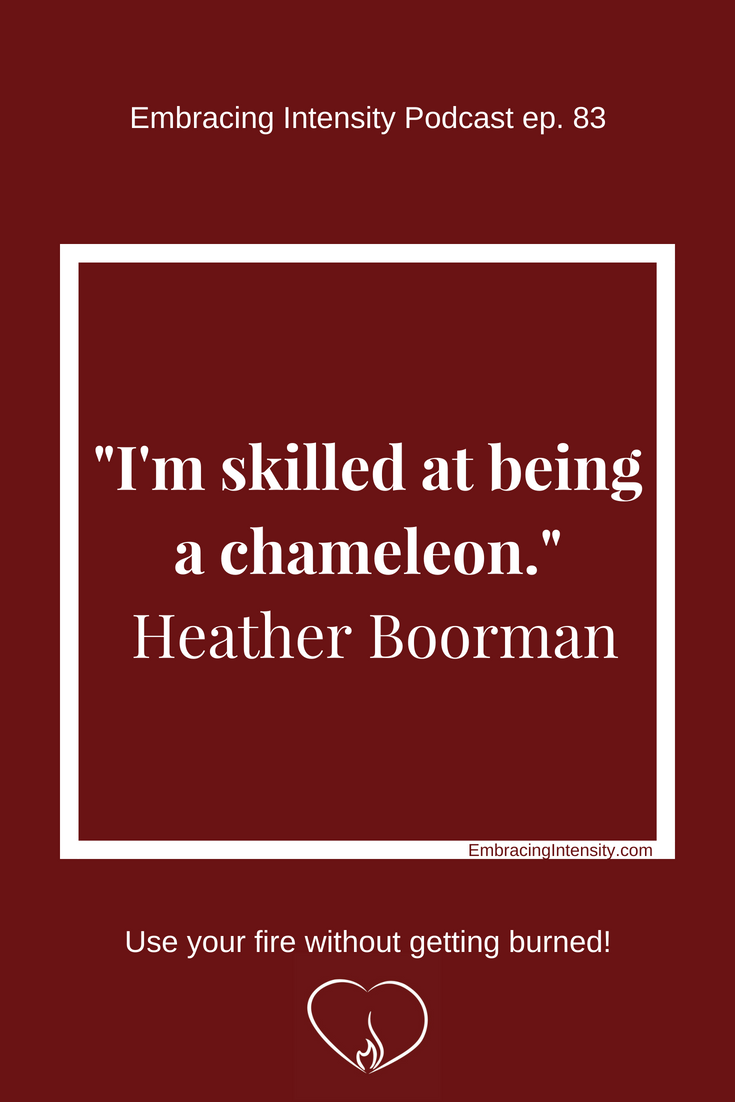 I'm skilled at being a chameleon ~ Heather Boorman on Embracing Intensity Podcast Ep. 83