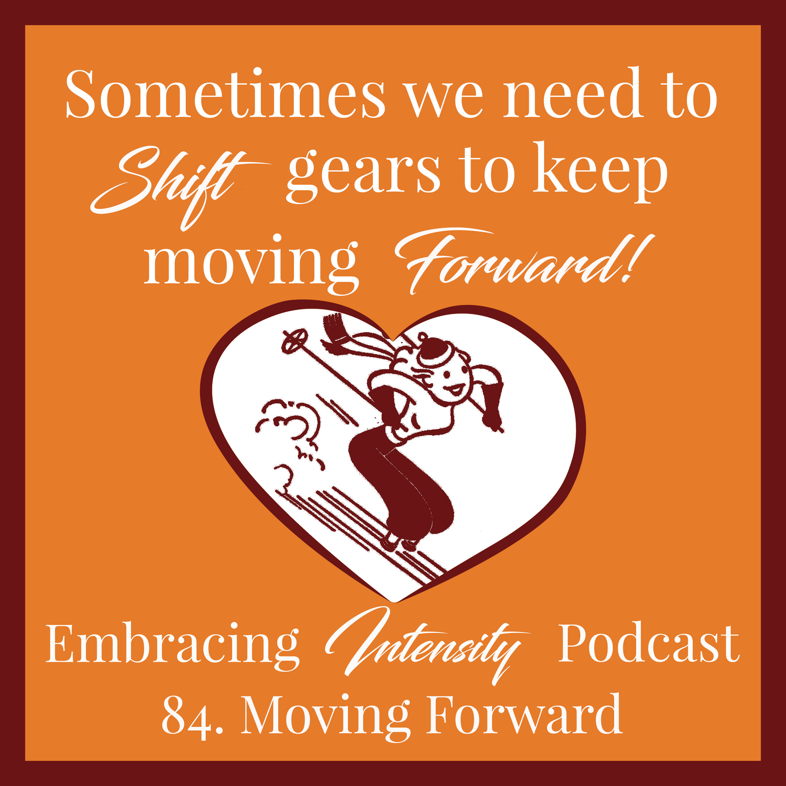 Moving Forward - Embracing Intensity Podcast
