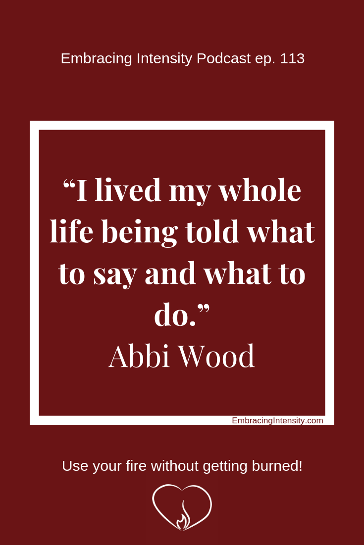"""I lived my whole life being told what to say and what to do."" ~ Abbi Wood"
