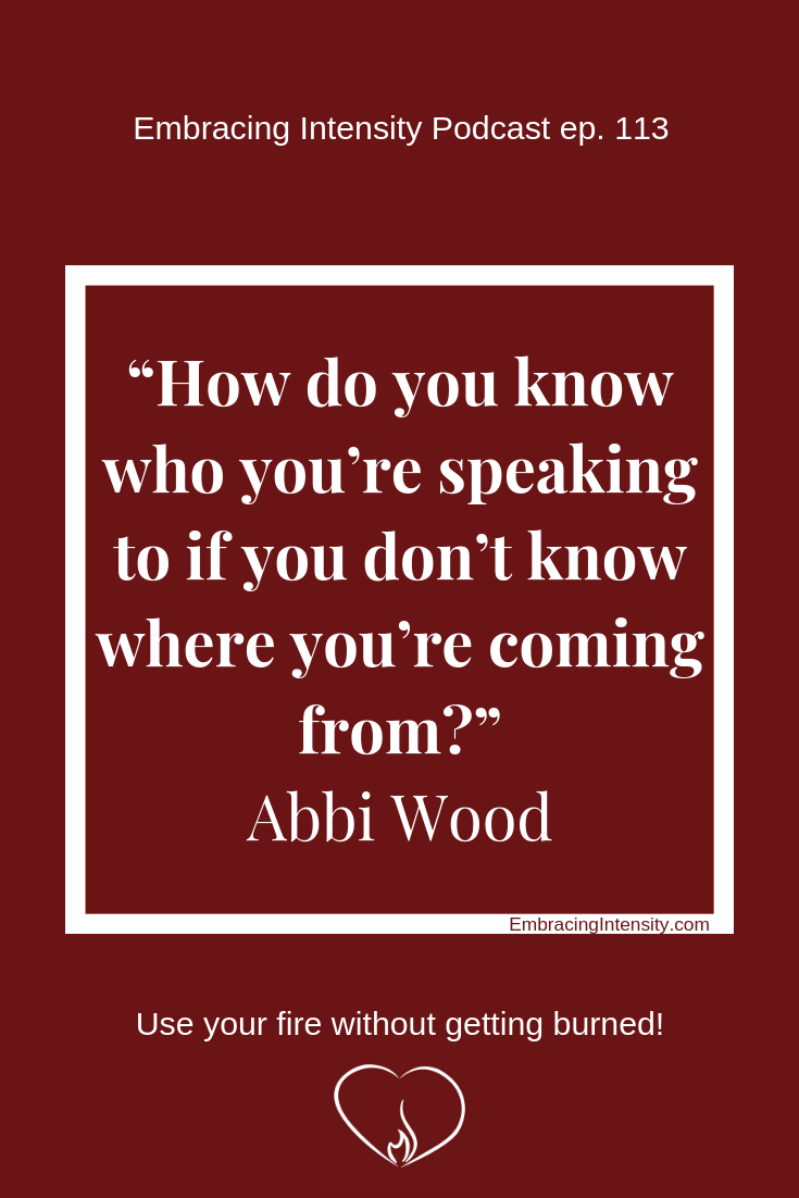 """How do you know who you're speaking to if you don't know where you're coming from?"" ~ Abbi Wood"