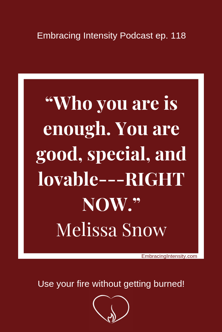 Who you are is enough. ~ Melissa Snow