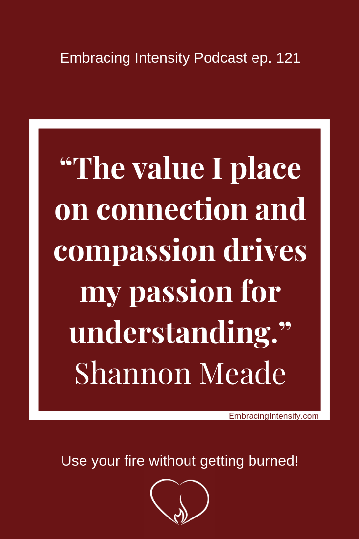 The value I place on connection and compassion drives my passion for understanding. ~ Shannon Meade