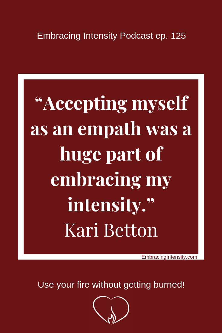 Accepting myself as an empath was a huge part of embracing my intensity. ~ Kari Betton