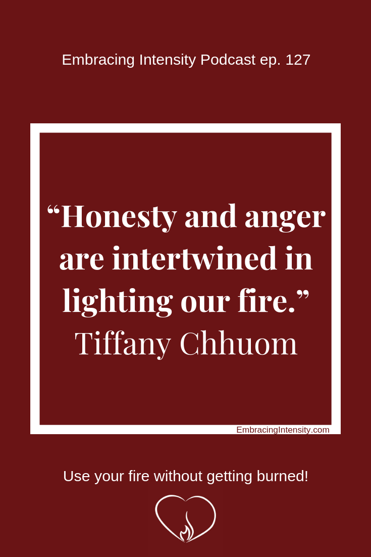 Pinterest Quote-59.pngHonesty and anger are intertwined in lighting our fire. ~ Tiffany Chhuom