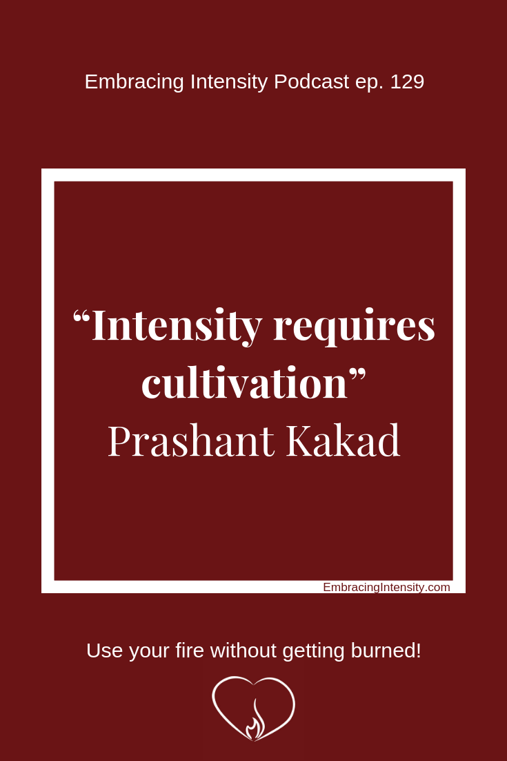 """Intensity requires cultivation."" ~ Prashant Kakad"