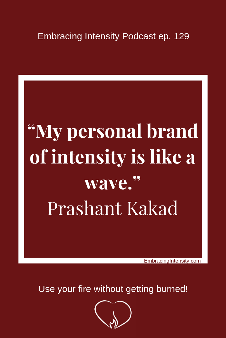 """My personal brand of intensity is like a wave."" ~ Prashant Kakad"