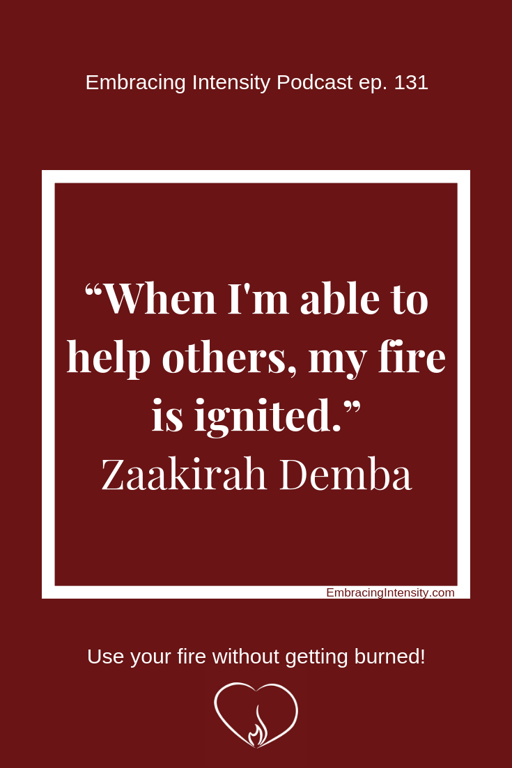 When I'm able to help others, my fire is ignited. ~ Zaakirah Demba