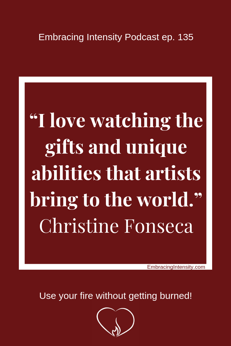 I love watching the gifts and unique abilities that artists bring to the world. ~ Christine Fonseca