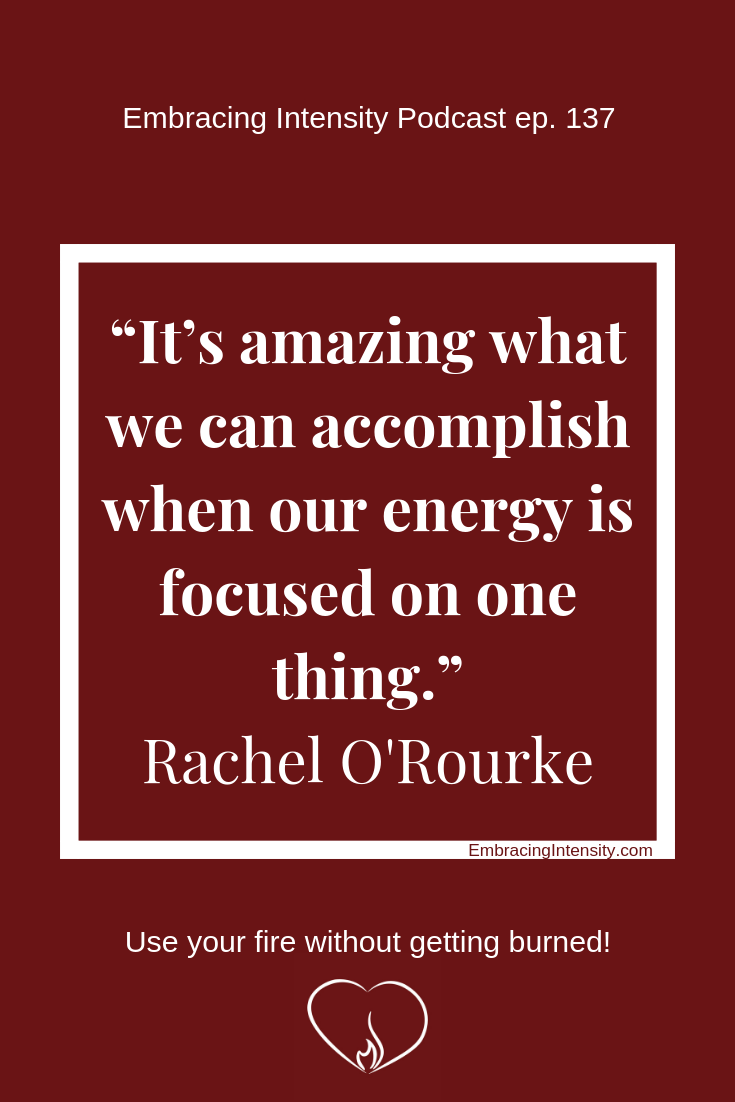 It's amazing what we can accomplish when our energy is focused on one thing. ~ Rachel O'Rourke