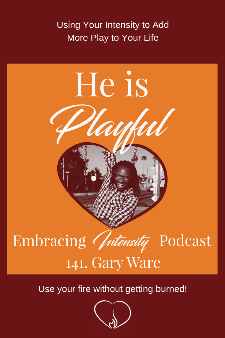 Using Your Intensity to Add More Play to Your Life with Gary Ware