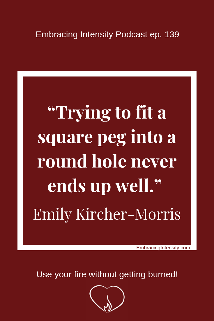 Trying to fit a square peg into a round hole never ends up well. ~ Emily Kircher-Morris