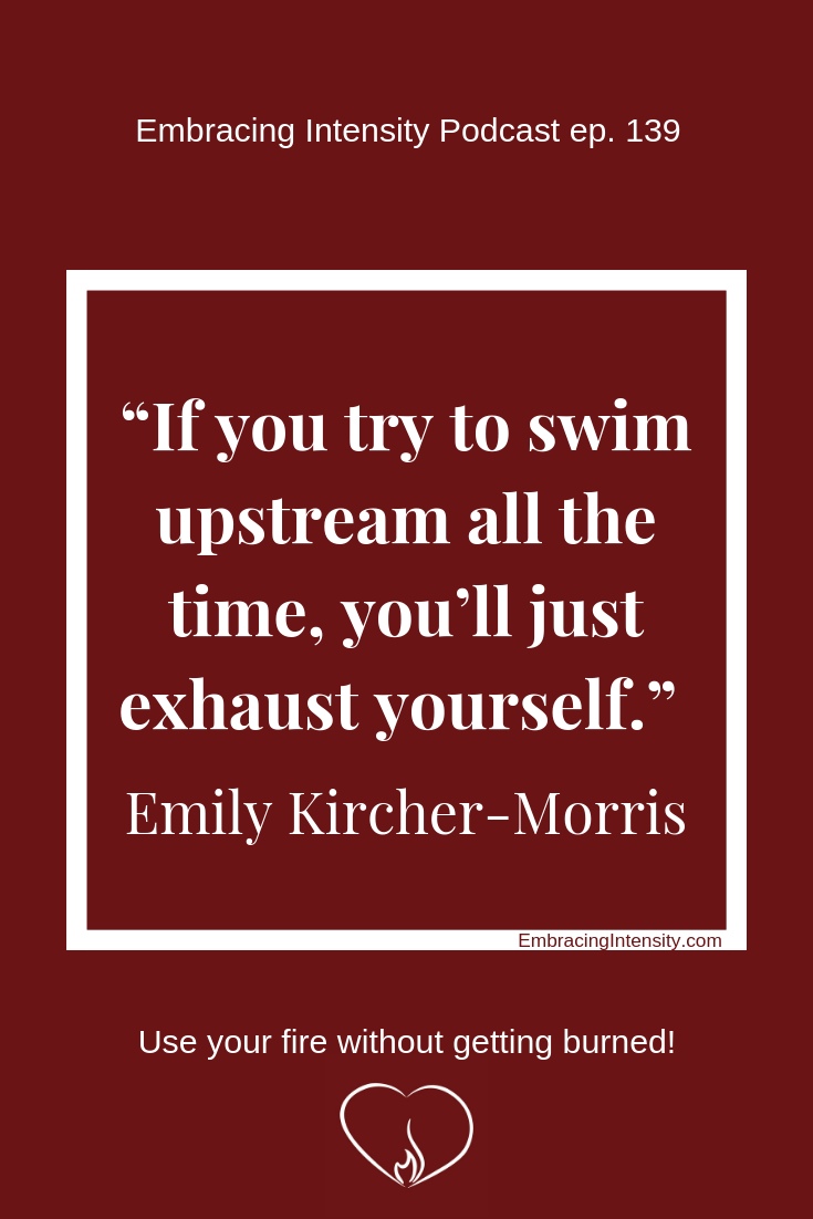 If you try to swim upstream all the time, you'll just exhaust yourself. ~ Emily Kircher-Morris
