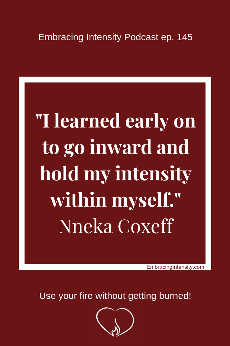 I learned early on to go inward and build my intensity within myself. ~ Nneka Coxeff