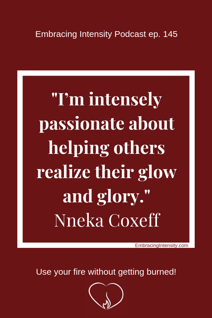 I'm intensely passionate about helping others realize their glow and glory. ~ Nneka Coxeff
